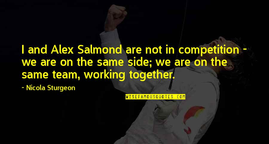We Are The Same Quotes By Nicola Sturgeon: I and Alex Salmond are not in competition