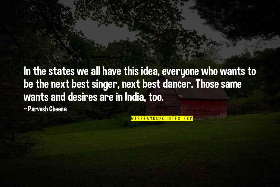 We Are The Same Quotes By Parvesh Cheena: In the states we all have this idea,