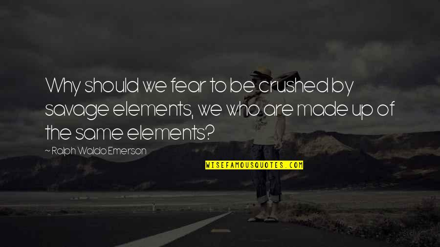 We Are The Same Quotes By Ralph Waldo Emerson: Why should we fear to be crushed by