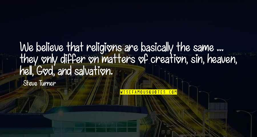 We Are The Same Quotes By Steve Turner: We believe that religions are basically the same
