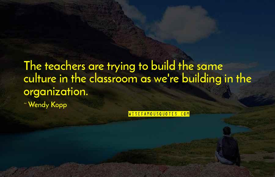 We Are The Same Quotes By Wendy Kopp: The teachers are trying to build the same