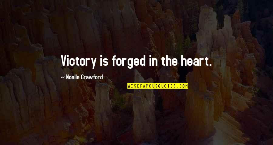 We Argue Alot Quotes By Noelle Crawford: Victory is forged in the heart.