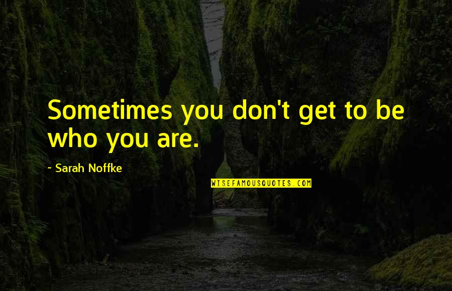 We Argue Alot Quotes By Sarah Noffke: Sometimes you don't get to be who you