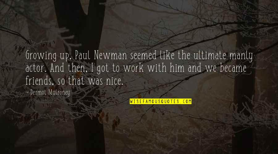 We Became Best Friends Quotes By Dermot Mulroney: Growing up, Paul Newman seemed like the ultimate