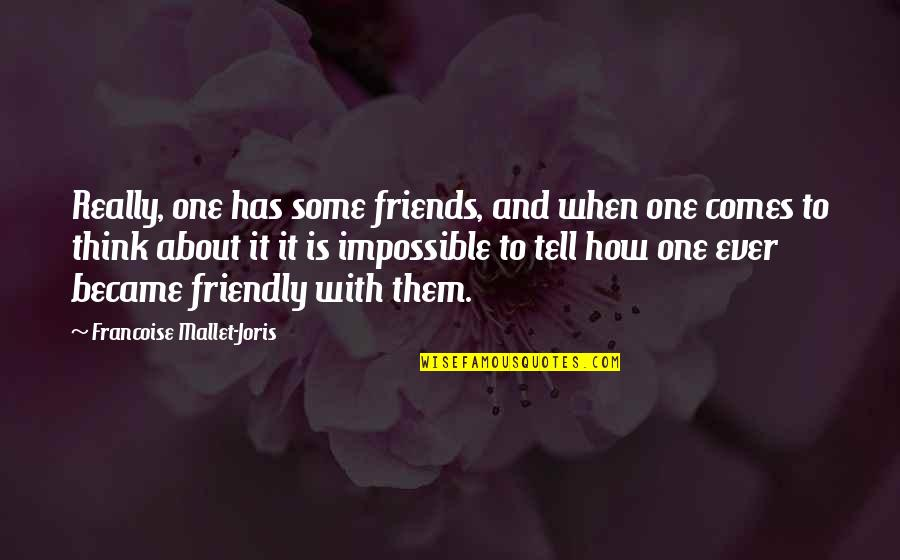 We Became Best Friends Quotes By Francoise Mallet-Joris: Really, one has some friends, and when one