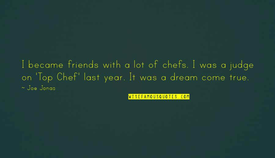 We Became Best Friends Quotes By Joe Jonas: I became friends with a lot of chefs.