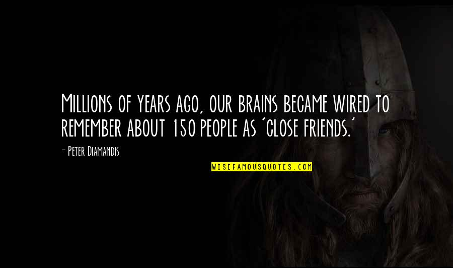 We Became Best Friends Quotes By Peter Diamandis: Millions of years ago, our brains became wired