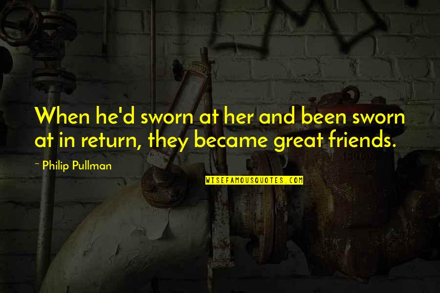 We Became Best Friends Quotes By Philip Pullman: When he'd sworn at her and been sworn