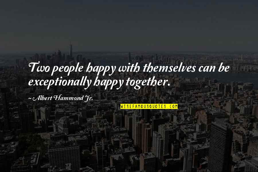 We Can Be Happy Together Quotes By Albert Hammond Jr.: Two people happy with themselves can be exceptionally