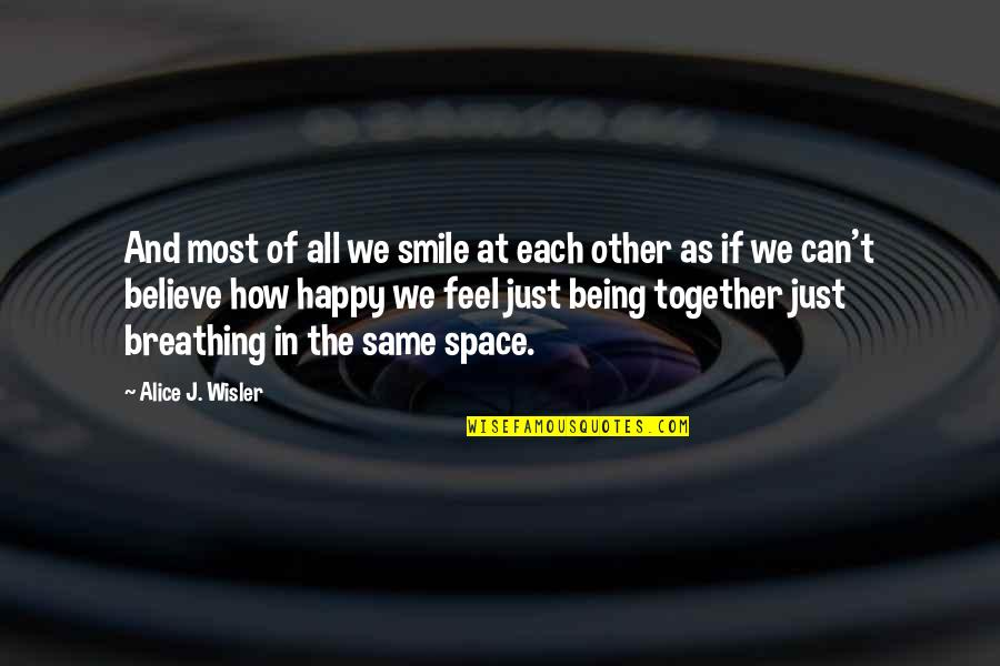 We Can Be Happy Together Quotes By Alice J. Wisler: And most of all we smile at each