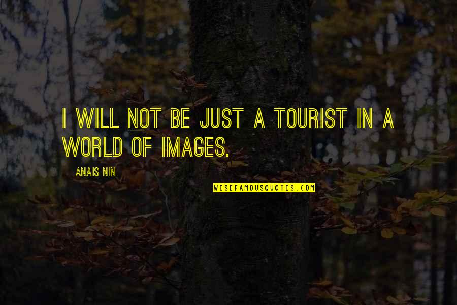 We Can Be Happy Together Quotes By Anais Nin: I will not be just a tourist in