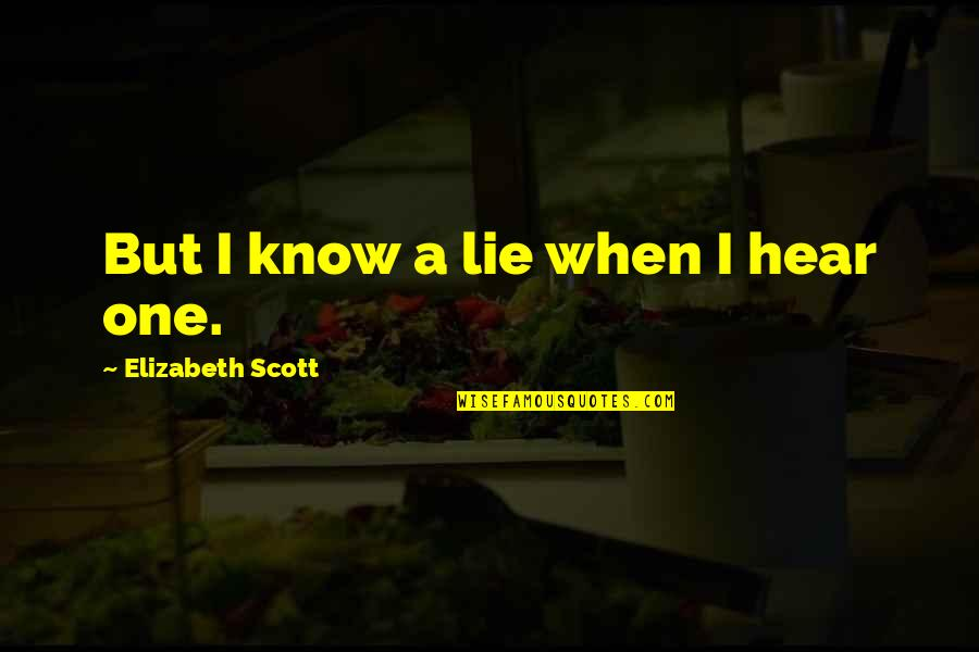 We Can Be Happy Together Quotes By Elizabeth Scott: But I know a lie when I hear