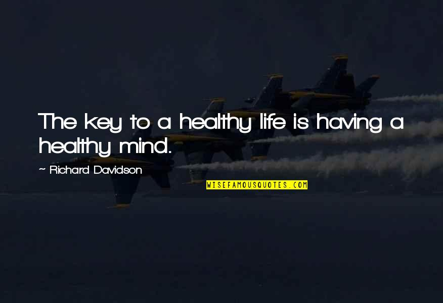 We Can Be Happy Together Quotes By Richard Davidson: The key to a healthy life is having