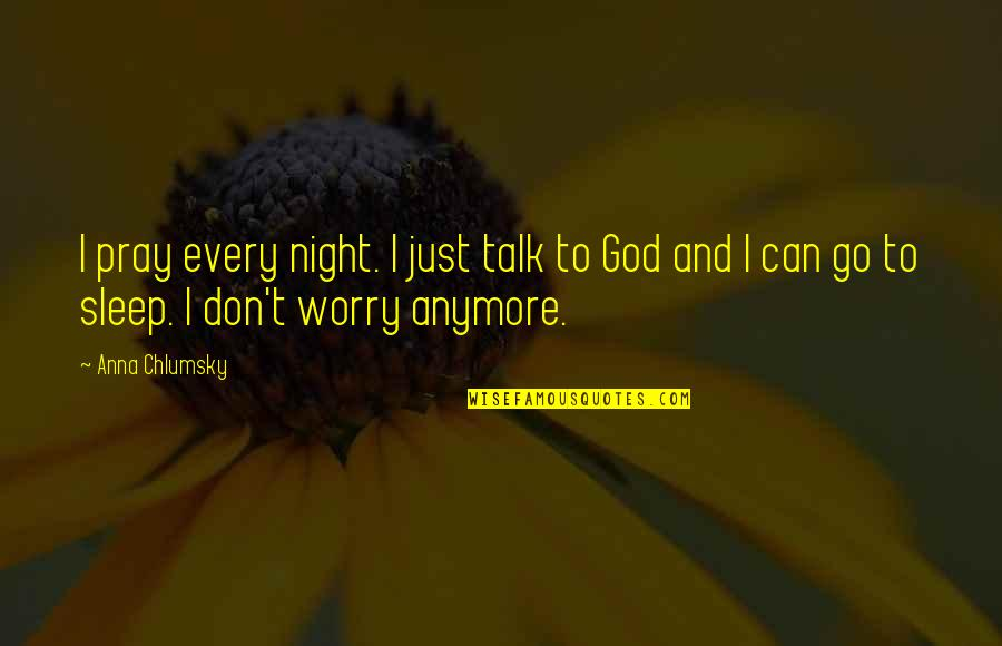 We Can't Talk Anymore Quotes By Anna Chlumsky: I pray every night. I just talk to