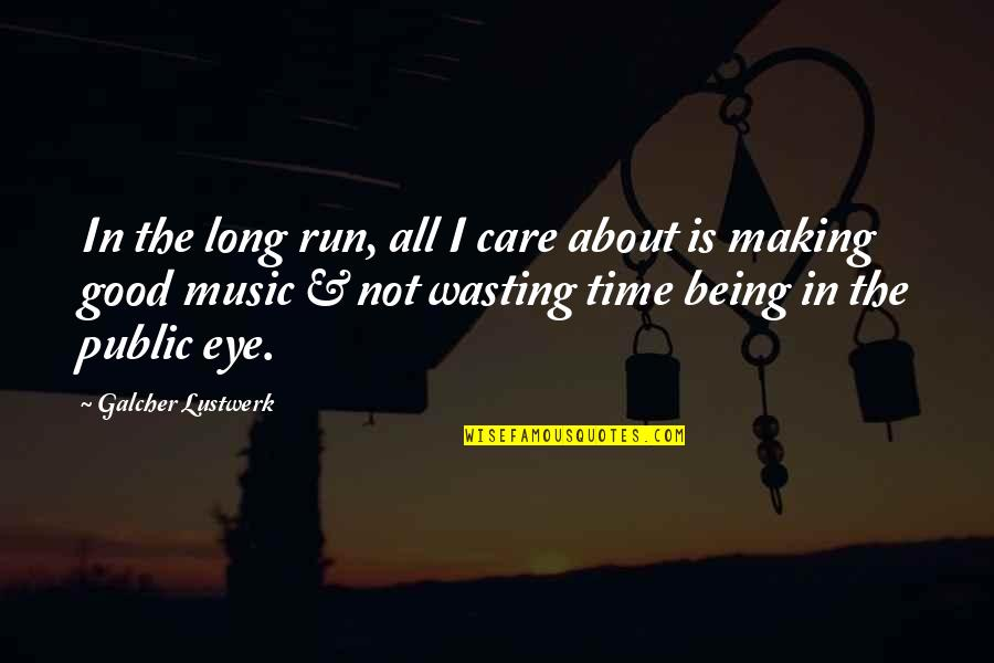 We Can't Talk Anymore Quotes By Galcher Lustwerk: In the long run, all I care about