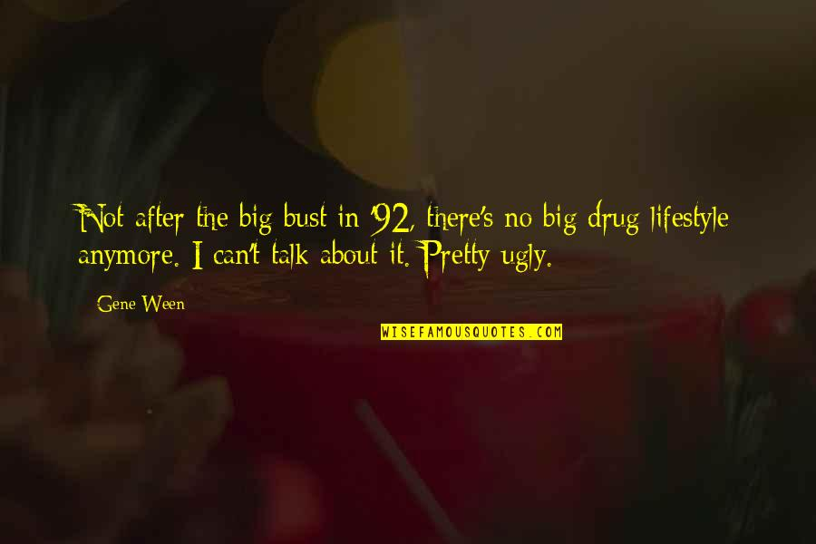 We Can't Talk Anymore Quotes By Gene Ween: Not after the big bust in '92, there's