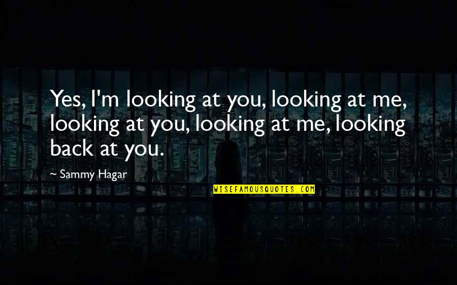 We Can't Talk Anymore Quotes By Sammy Hagar: Yes, I'm looking at you, looking at me,