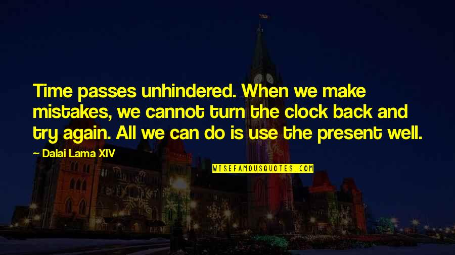 We Can't Turn Back Time Quotes By Dalai Lama XIV: Time passes unhindered. When we make mistakes, we
