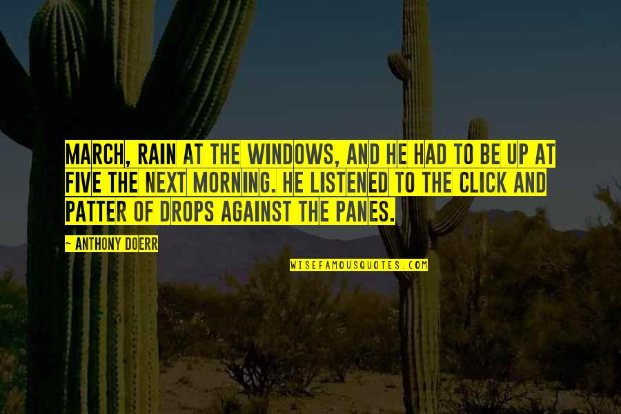 We Click Quotes By Anthony Doerr: March, rain at the windows, and he had