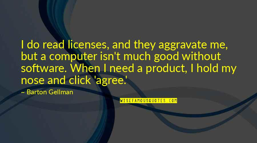 We Click Quotes By Barton Gellman: I do read licenses, and they aggravate me,