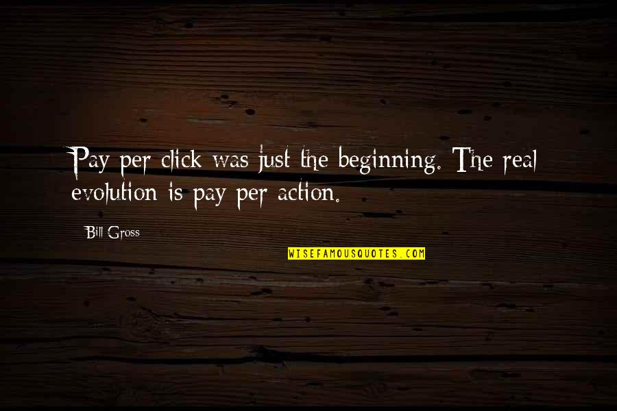 We Click Quotes By Bill Gross: Pay per click was just the beginning. The