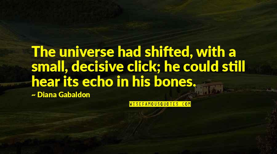 We Click Quotes By Diana Gabaldon: The universe had shifted, with a small, decisive