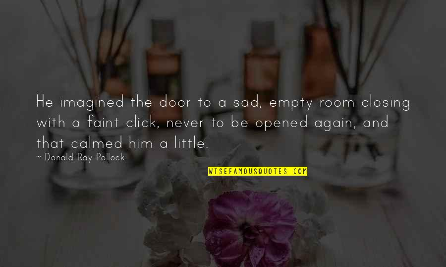 We Click Quotes By Donald Ray Pollock: He imagined the door to a sad, empty