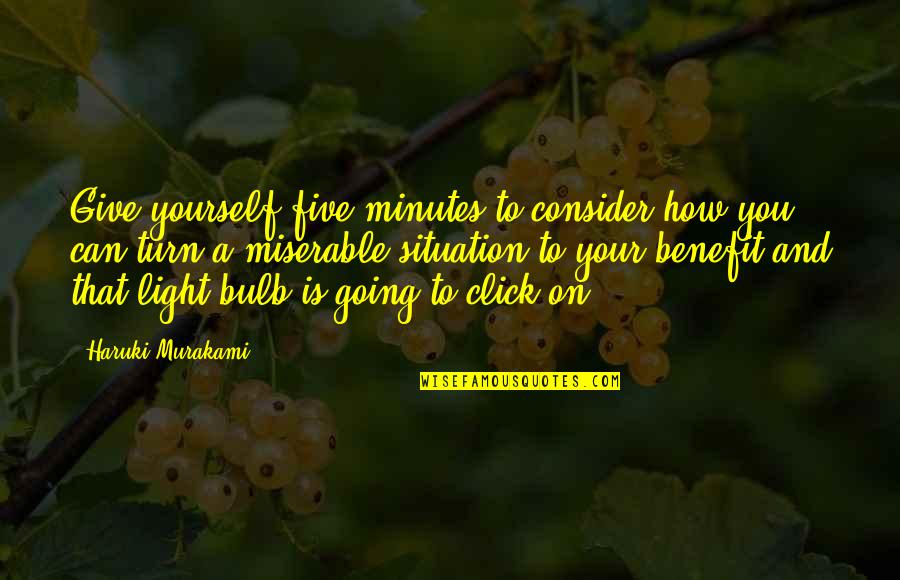 We Click Quotes By Haruki Murakami: Give yourself five minutes to consider how you
