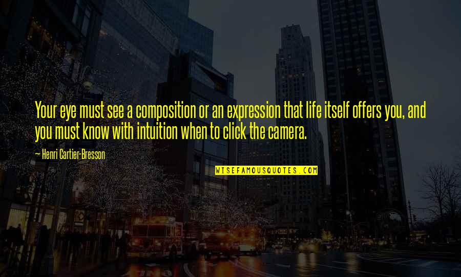 We Click Quotes By Henri Cartier-Bresson: Your eye must see a composition or an