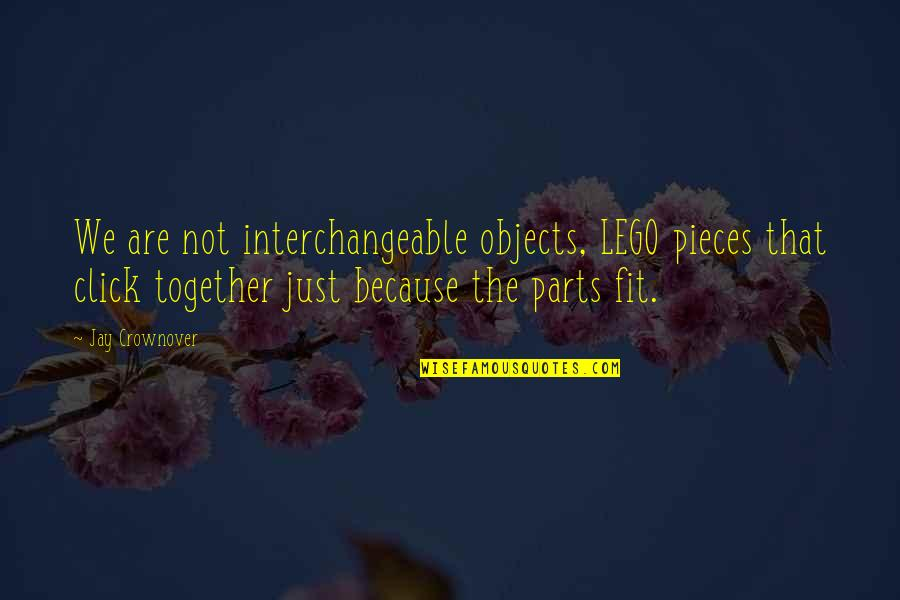 We Click Quotes By Jay Crownover: We are not interchangeable objects, LEGO pieces that