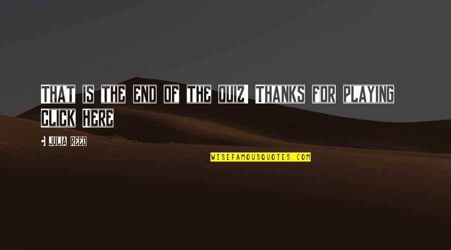 We Click Quotes By Julia Reed: That is the end of the quiz! Thanks