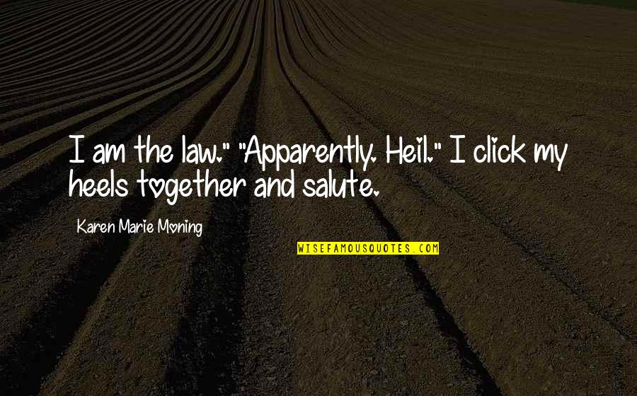 "We Click Quotes By Karen Marie Moning: I am the law."" ""Apparently. Heil."" I click"