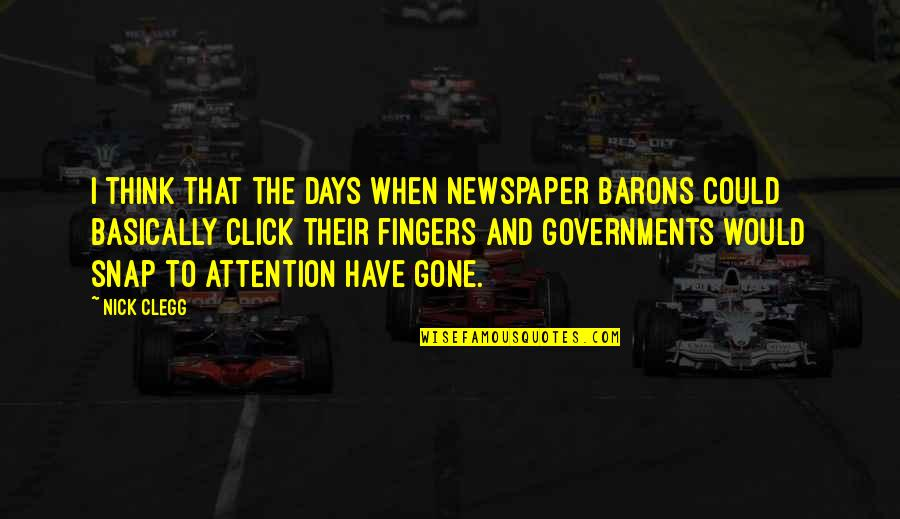 We Click Quotes By Nick Clegg: I think that the days when newspaper barons