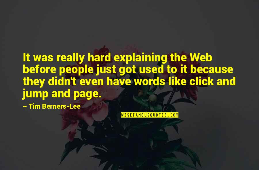 We Click Quotes By Tim Berners-Lee: It was really hard explaining the Web before