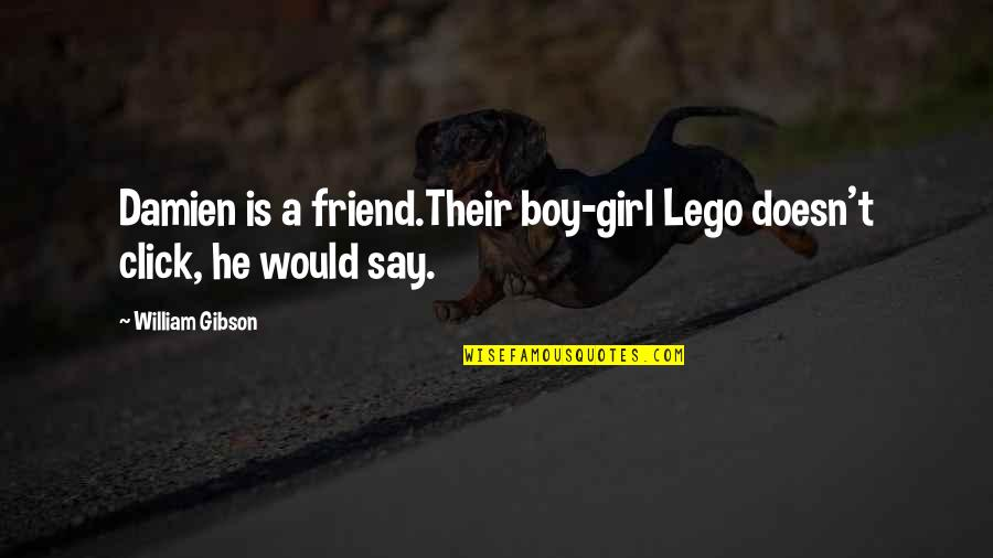 We Click Quotes By William Gibson: Damien is a friend.Their boy-girl Lego doesn't click,