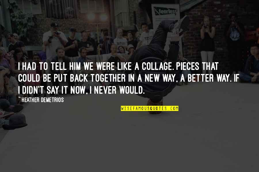 We Could Never Be Together Quotes By Heather Demetrios: I had to tell him we were like