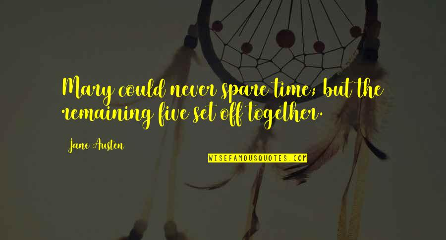We Could Never Be Together Quotes By Jane Austen: Mary could never spare time; but the remaining