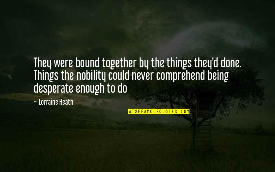We Could Never Be Together Quotes By Lorraine Heath: They were bound together by the things they'd
