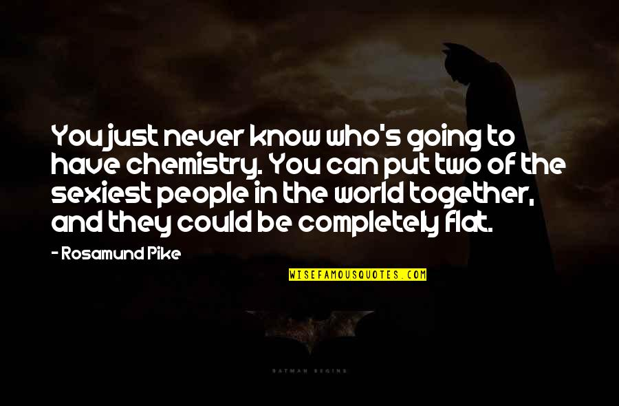 We Could Never Be Together Quotes By Rosamund Pike: You just never know who's going to have