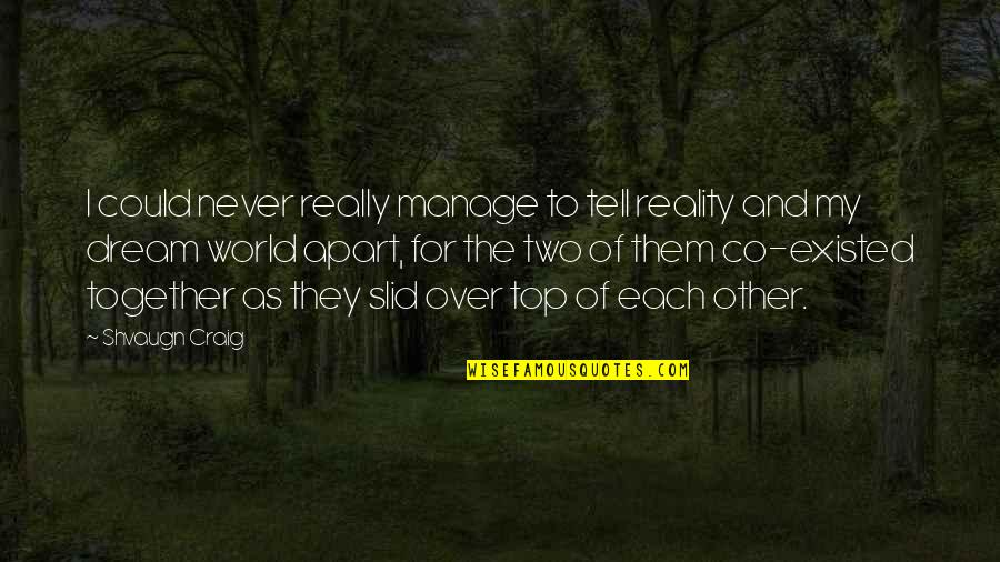 We Could Never Be Together Quotes By Shvaugn Craig: I could never really manage to tell reality