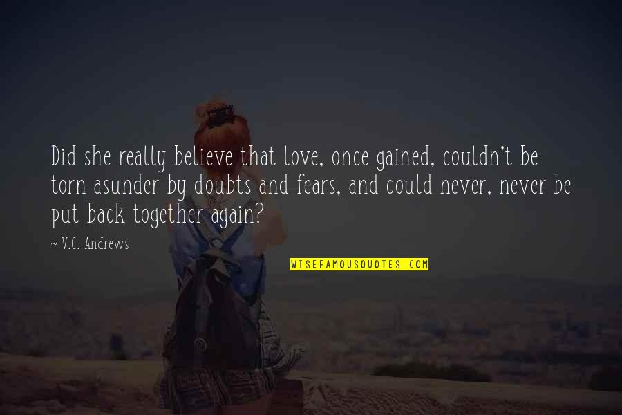 We Could Never Be Together Quotes By V.C. Andrews: Did she really believe that love, once gained,