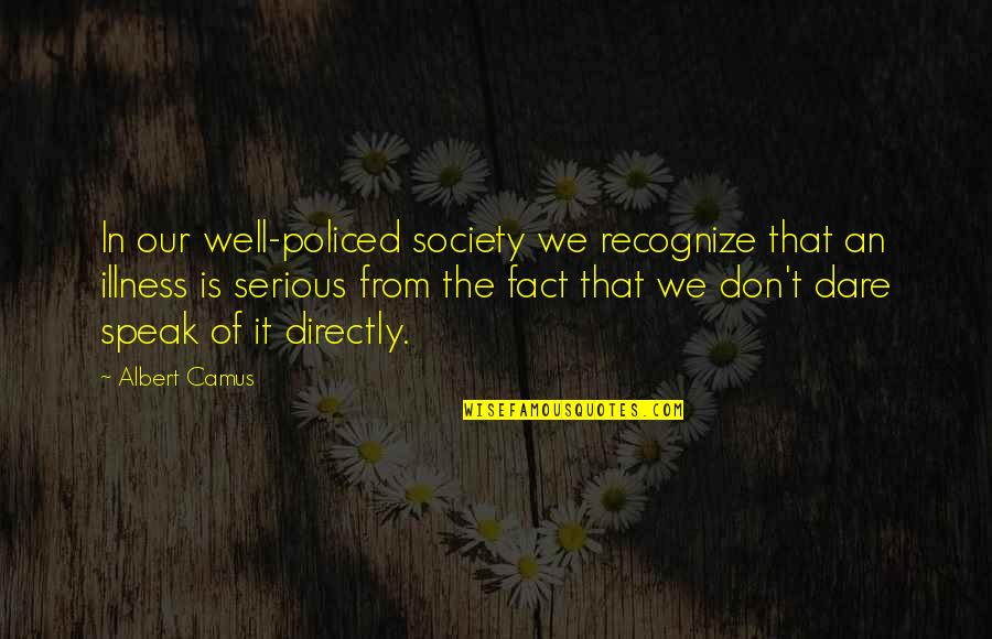 We Don't Speak Quotes By Albert Camus: In our well-policed society we recognize that an