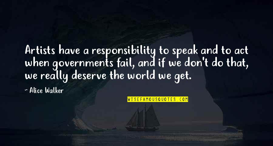 We Don't Speak Quotes By Alice Walker: Artists have a responsibility to speak and to