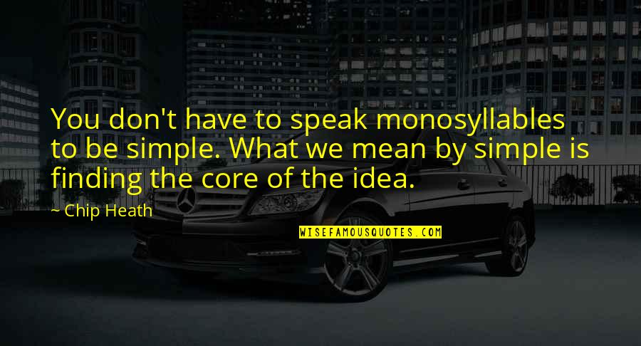 We Don't Speak Quotes By Chip Heath: You don't have to speak monosyllables to be