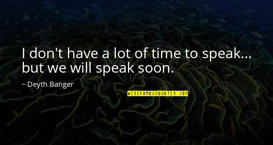 We Don't Speak Quotes By Deyth Banger: I don't have a lot of time to