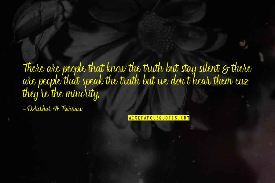 We Don't Speak Quotes By Dzhokhar A. Tsarnaev: There are people that know the truth but