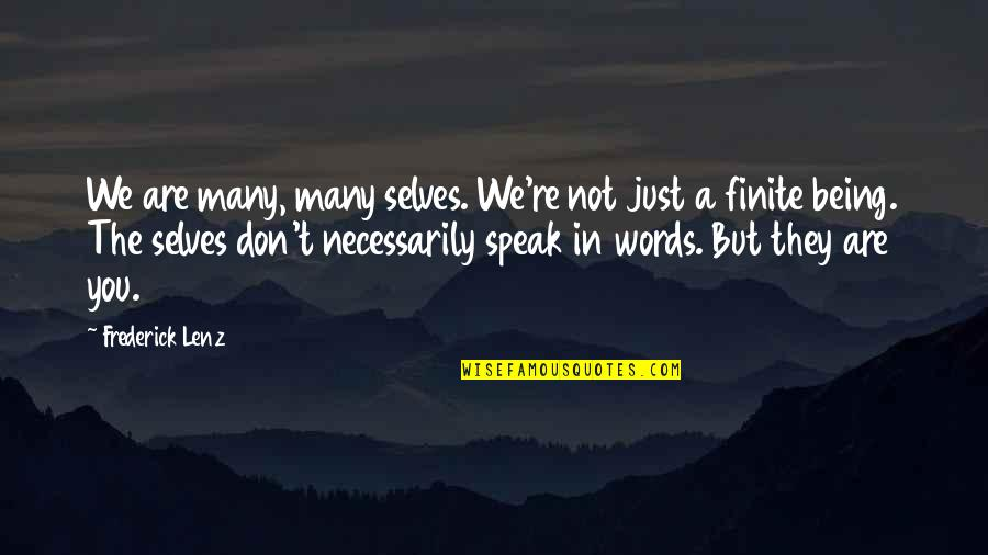 We Don't Speak Quotes By Frederick Lenz: We are many, many selves. We're not just