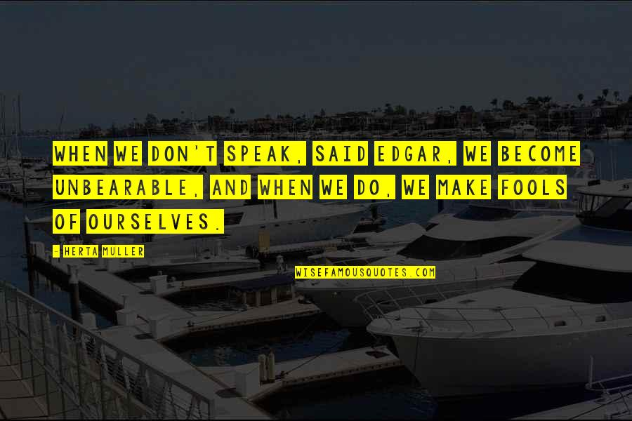We Don't Speak Quotes By Herta Muller: When we don't speak, said Edgar, we become