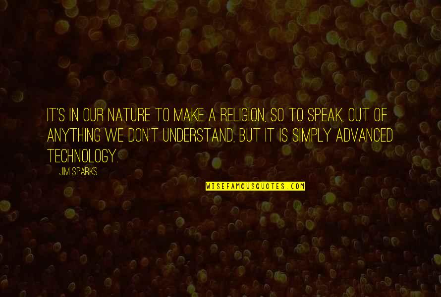 We Don't Speak Quotes By Jim Sparks: It's in our nature to make a religion,