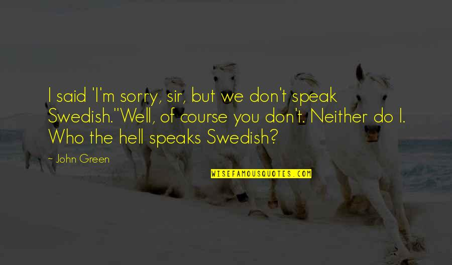 We Don't Speak Quotes By John Green: I said 'I'm sorry, sir, but we don't